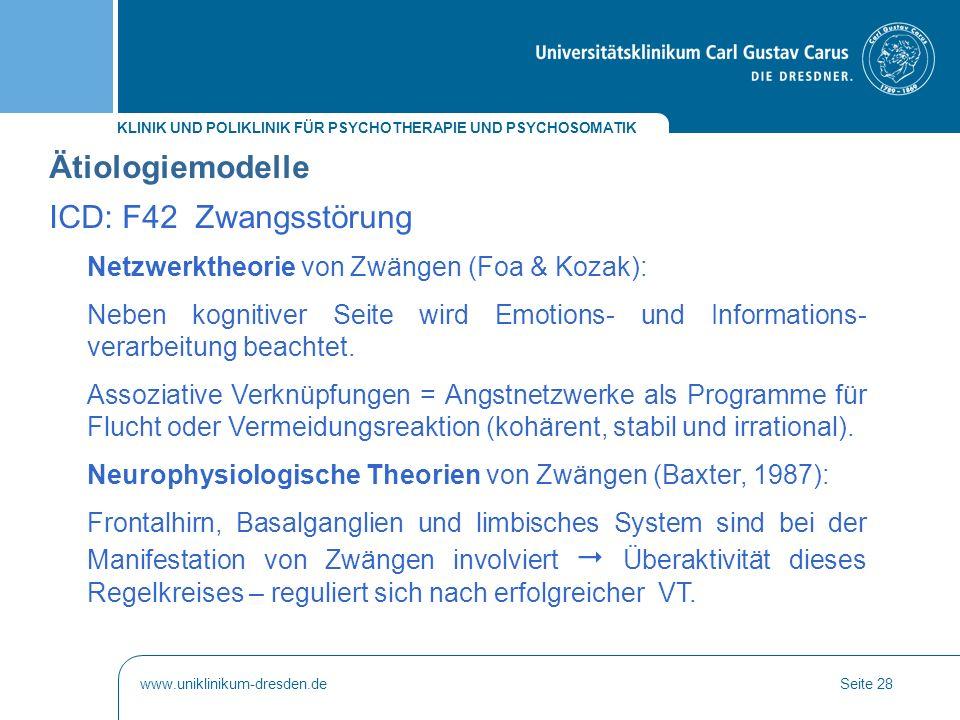 KLINIK UND POLIKLINIK FÜR PSYCHOTHERAPIE UND PSYCHOSOMATIK www.uniklinikum-dresden.deSeite 28 Netzwerktheorie von Zwängen (Foa & Kozak): Neben kogniti