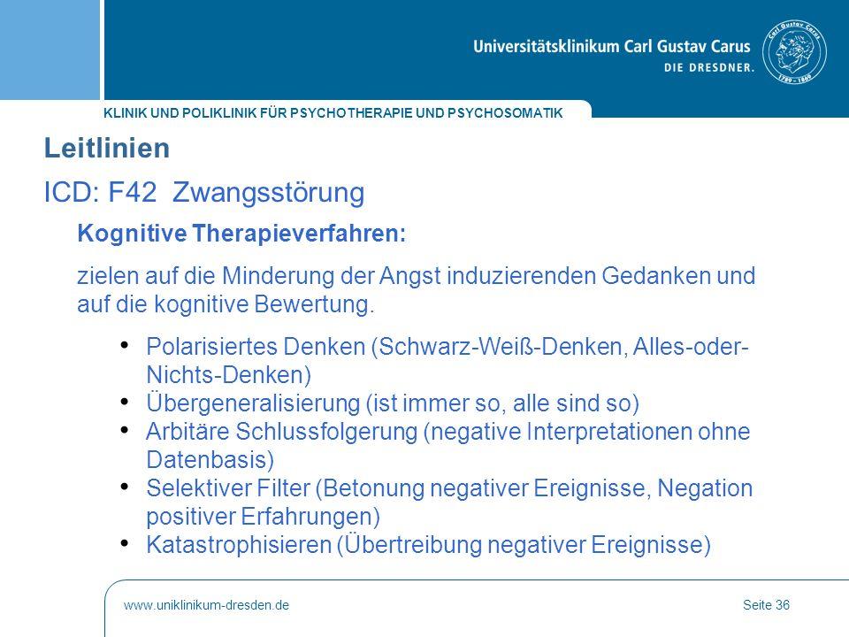 KLINIK UND POLIKLINIK FÜR PSYCHOTHERAPIE UND PSYCHOSOMATIK www.uniklinikum-dresden.deSeite 36 Kognitive Therapieverfahren: zielen auf die Minderung de