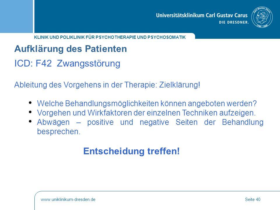 KLINIK UND POLIKLINIK FÜR PSYCHOTHERAPIE UND PSYCHOSOMATIK www.uniklinikum-dresden.deSeite 40 Ableitung des Vorgehens in der Therapie: Zielklärung! We