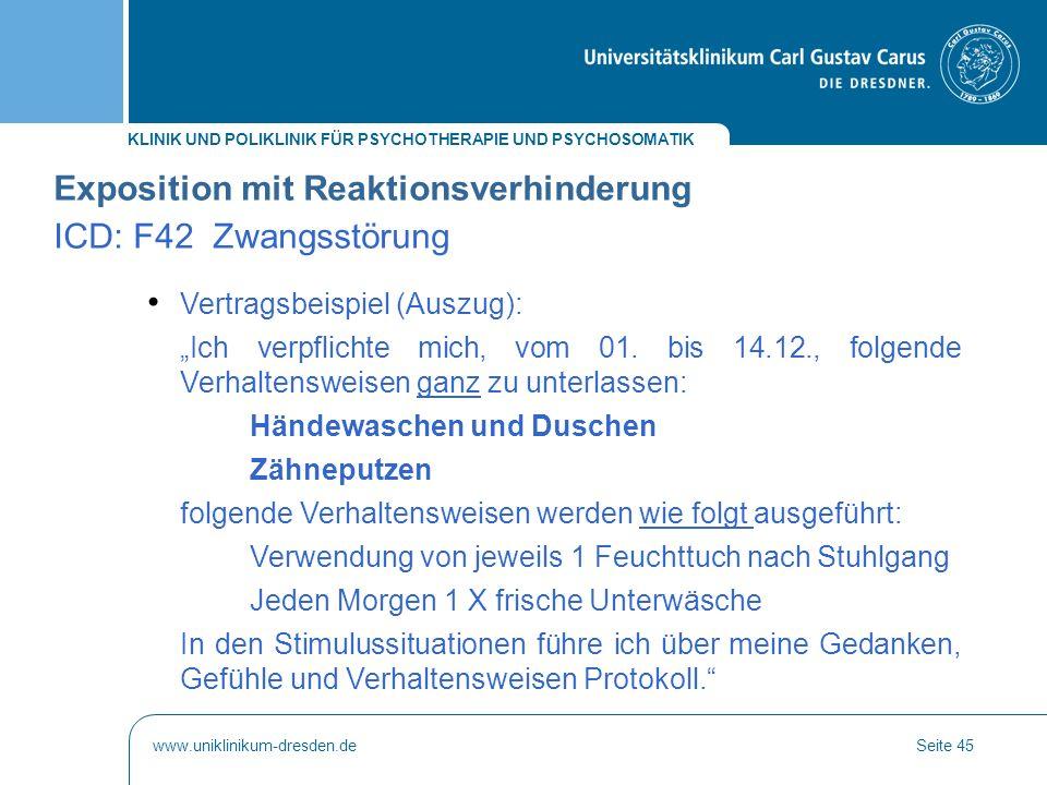 KLINIK UND POLIKLINIK FÜR PSYCHOTHERAPIE UND PSYCHOSOMATIK www.uniklinikum-dresden.deSeite 45 Exposition mit Reaktionsverhinderung ICD: F42 Zwangsstör