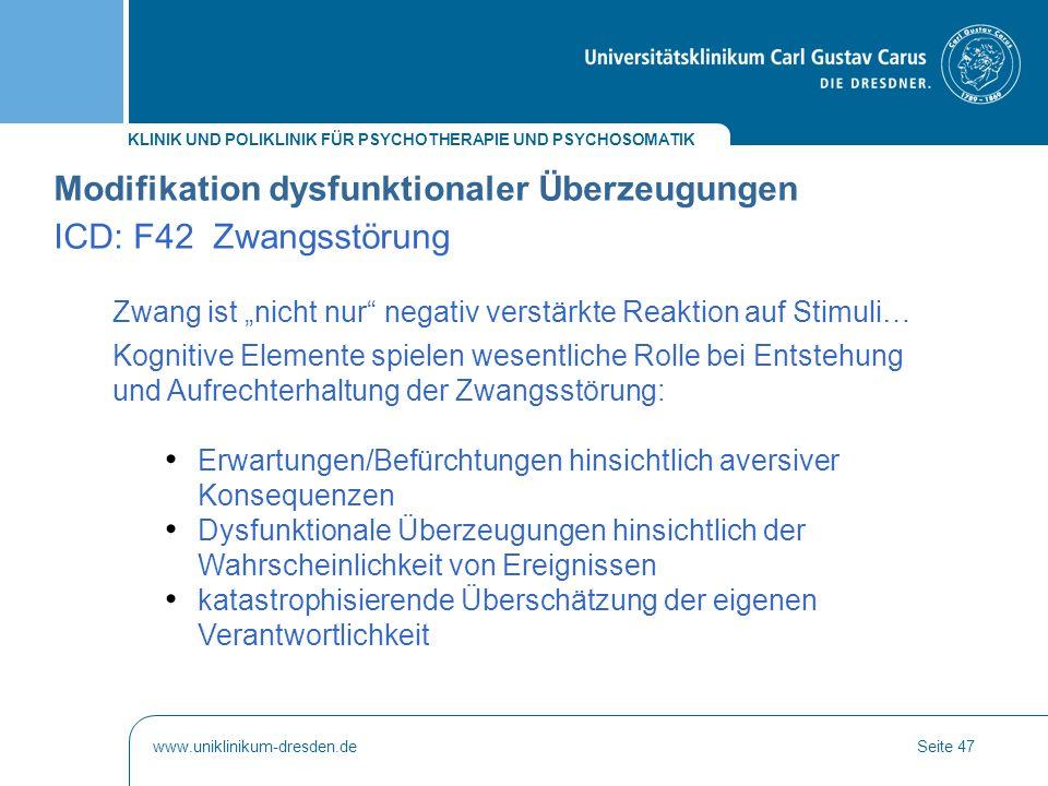 KLINIK UND POLIKLINIK FÜR PSYCHOTHERAPIE UND PSYCHOSOMATIK www.uniklinikum-dresden.deSeite 47 Modifikation dysfunktionaler Überzeugungen ICD: F42 Zwan