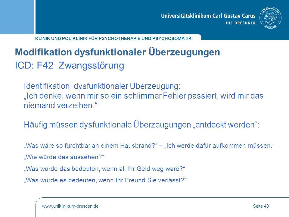 KLINIK UND POLIKLINIK FÜR PSYCHOTHERAPIE UND PSYCHOSOMATIK www.uniklinikum-dresden.deSeite 48 Modifikation dysfunktionaler Überzeugungen ICD: F42 Zwan