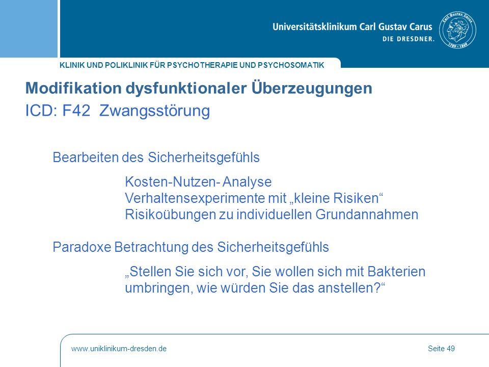 KLINIK UND POLIKLINIK FÜR PSYCHOTHERAPIE UND PSYCHOSOMATIK www.uniklinikum-dresden.deSeite 49 Modifikation dysfunktionaler Überzeugungen ICD: F42 Zwan