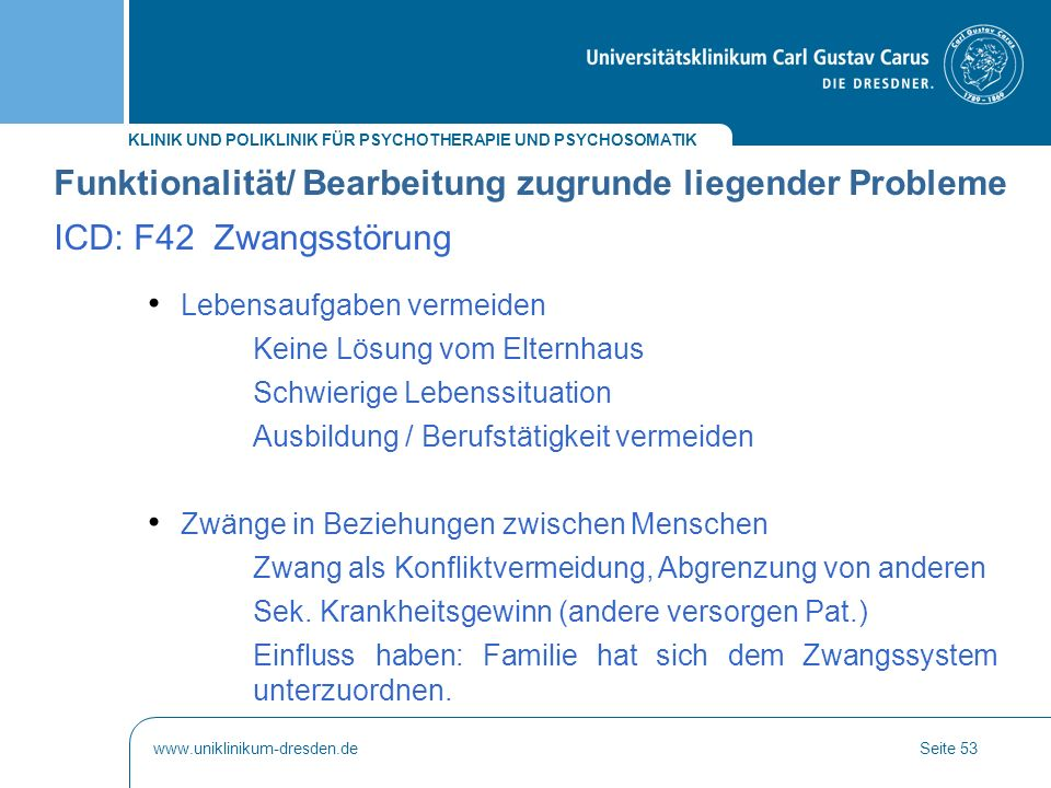 KLINIK UND POLIKLINIK FÜR PSYCHOTHERAPIE UND PSYCHOSOMATIK www.uniklinikum-dresden.deSeite 53 Funktionalität/ Bearbeitung zugrunde liegender Probleme
