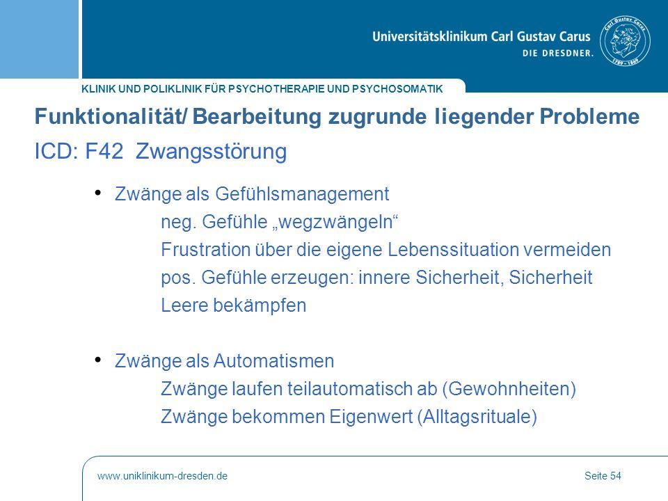 KLINIK UND POLIKLINIK FÜR PSYCHOTHERAPIE UND PSYCHOSOMATIK www.uniklinikum-dresden.deSeite 54 Funktionalität/ Bearbeitung zugrunde liegender Probleme
