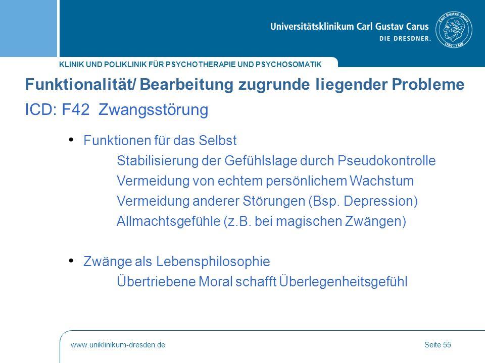 KLINIK UND POLIKLINIK FÜR PSYCHOTHERAPIE UND PSYCHOSOMATIK www.uniklinikum-dresden.deSeite 55 Funktionalität/ Bearbeitung zugrunde liegender Probleme