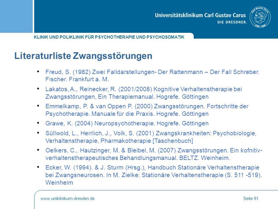 KLINIK UND POLIKLINIK FÜR PSYCHOTHERAPIE UND PSYCHOSOMATIK www.uniklinikum-dresden.deSeite 61 Literaturliste Zwangsstörungen Freud, S. (1982) Zwei Fal
