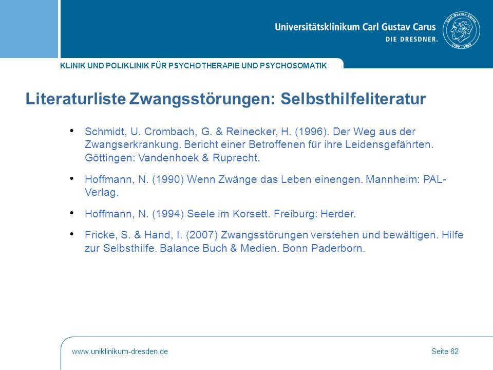 KLINIK UND POLIKLINIK FÜR PSYCHOTHERAPIE UND PSYCHOSOMATIK www.uniklinikum-dresden.deSeite 62 Schmidt, U. Crombach, G. & Reinecker, H. (1996). Der Weg
