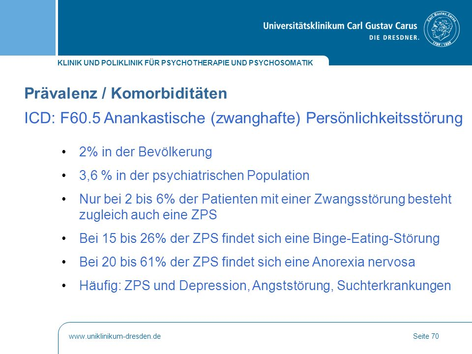 KLINIK UND POLIKLINIK FÜR PSYCHOTHERAPIE UND PSYCHOSOMATIK www.uniklinikum-dresden.deSeite 70 2% in der Bevölkerung 3,6 % in der psychiatrischen Popul