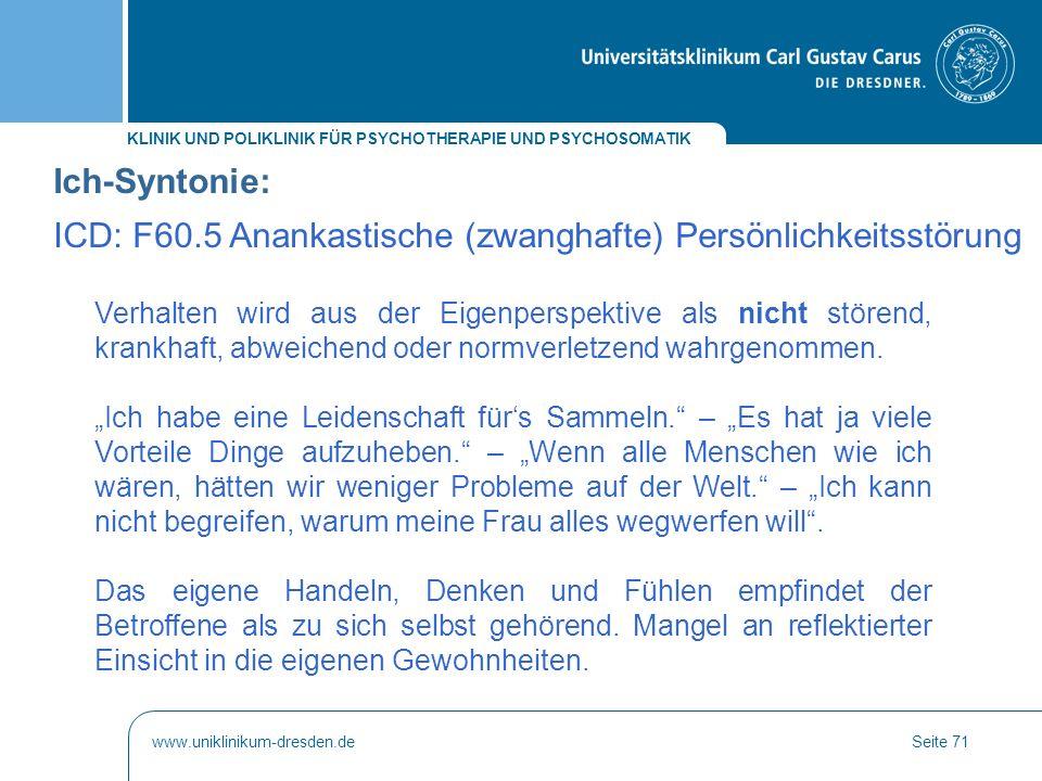 KLINIK UND POLIKLINIK FÜR PSYCHOTHERAPIE UND PSYCHOSOMATIK www.uniklinikum-dresden.deSeite 71 Verhalten wird aus der Eigenperspektive als nicht stören
