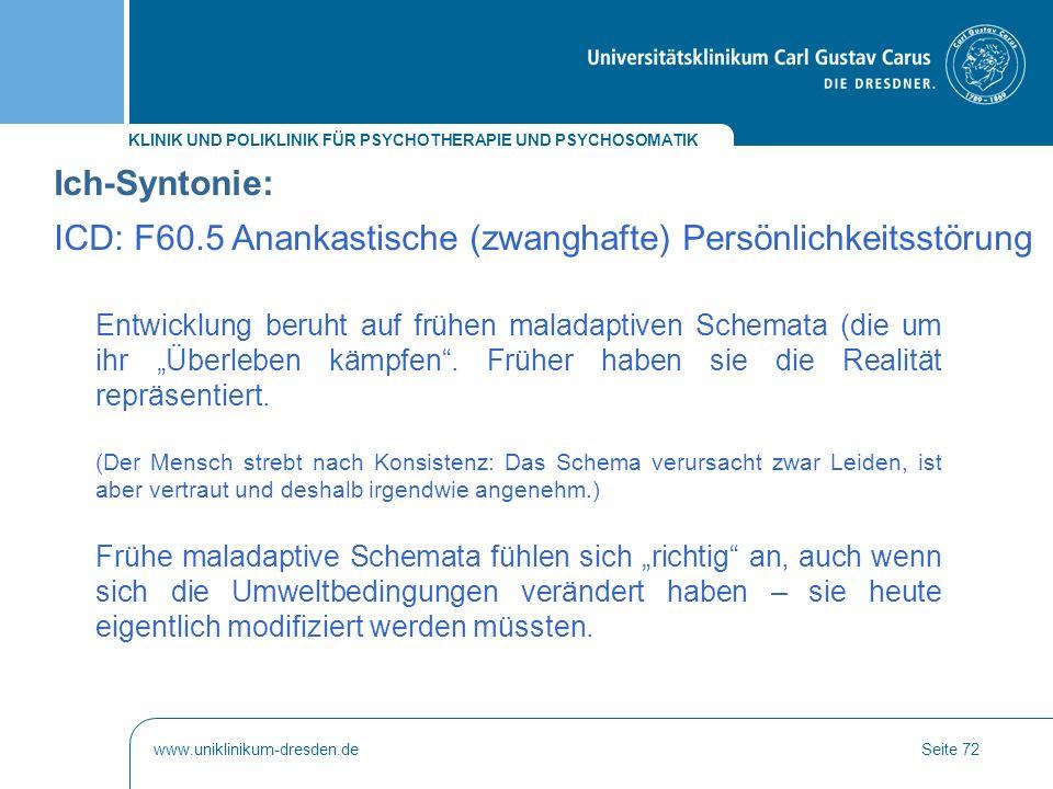 KLINIK UND POLIKLINIK FÜR PSYCHOTHERAPIE UND PSYCHOSOMATIK www.uniklinikum-dresden.deSeite 72 Entwicklung beruht auf frühen maladaptiven Schemata (die
