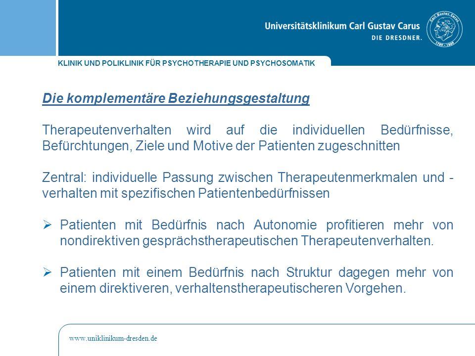 KLINIK UND POLIKLINIK FÜR PSYCHOTHERAPIE UND PSYCHOSOMATIK www.uniklinikum-dresden.de Die komplementäre Beziehungsgestaltung Therapeutenverhalten wird