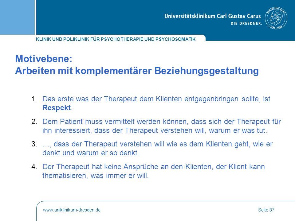 KLINIK UND POLIKLINIK FÜR PSYCHOTHERAPIE UND PSYCHOSOMATIK www.uniklinikum-dresden.deSeite 87 1.Das erste was der Therapeut dem Klienten entgegenbring