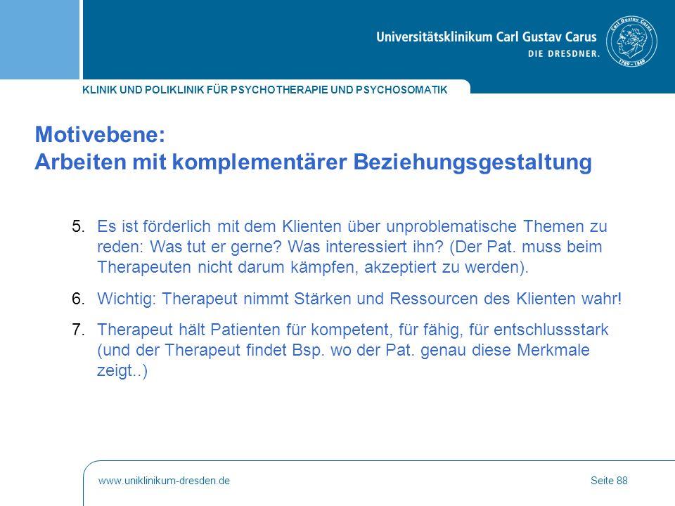 KLINIK UND POLIKLINIK FÜR PSYCHOTHERAPIE UND PSYCHOSOMATIK www.uniklinikum-dresden.deSeite 88 5.Es ist förderlich mit dem Klienten über unproblematisc