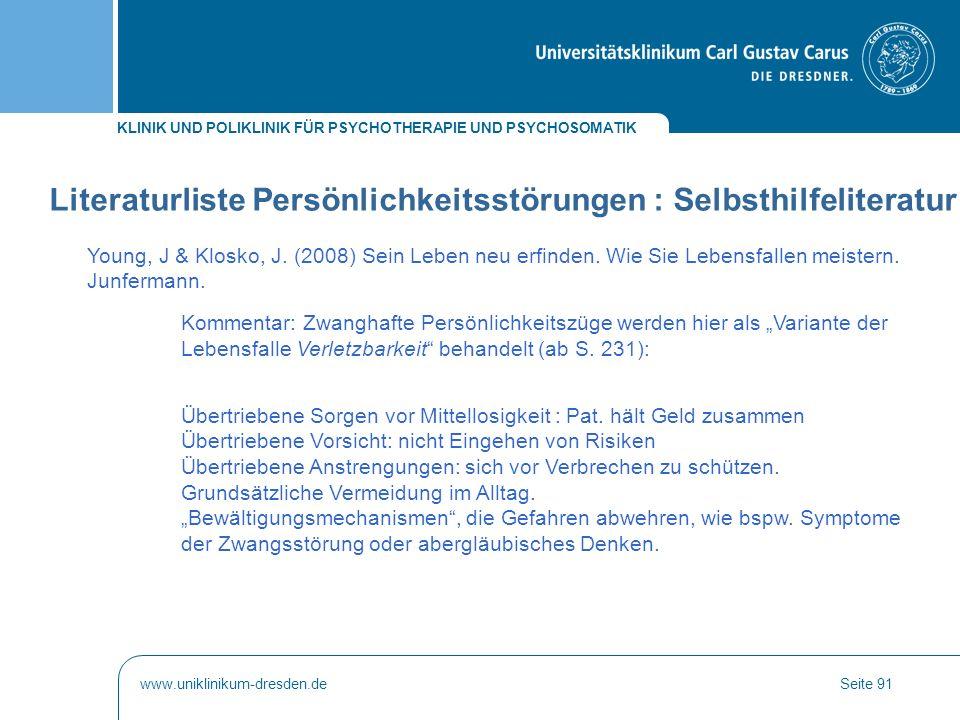 KLINIK UND POLIKLINIK FÜR PSYCHOTHERAPIE UND PSYCHOSOMATIK www.uniklinikum-dresden.deSeite 91 Young, J & Klosko, J. (2008) Sein Leben neu erfinden. Wi