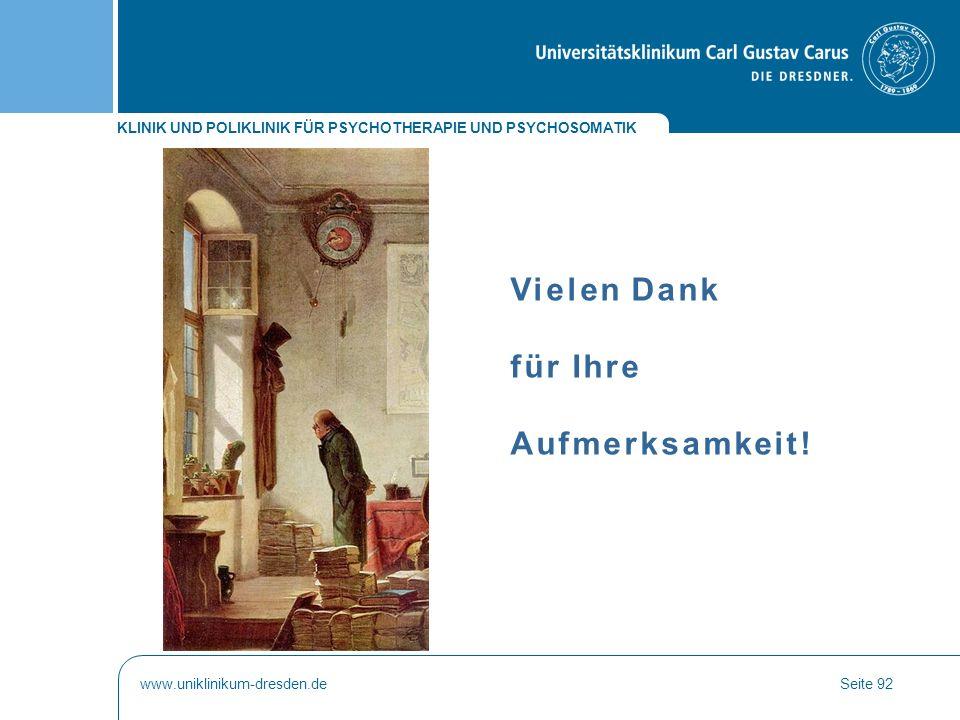 KLINIK UND POLIKLINIK FÜR PSYCHOTHERAPIE UND PSYCHOSOMATIK www.uniklinikum-dresden.deSeite 92 Vielen Dank für Ihre Aufmerksamkeit!