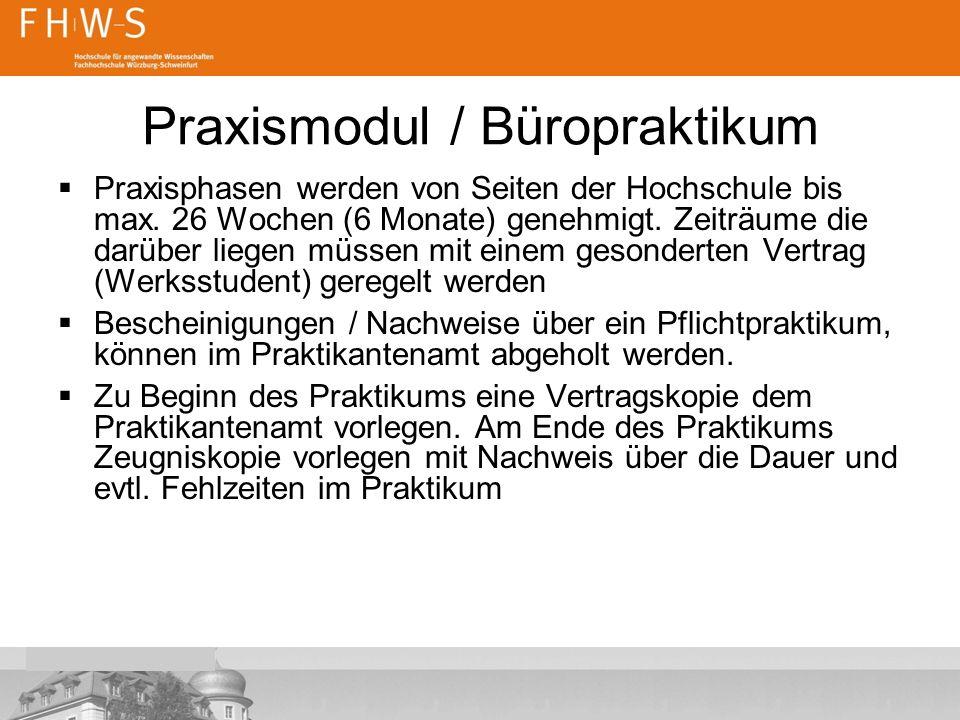 Praxismodul / Büropraktikum  Praxisphasen werden von Seiten der Hochschule bis max.