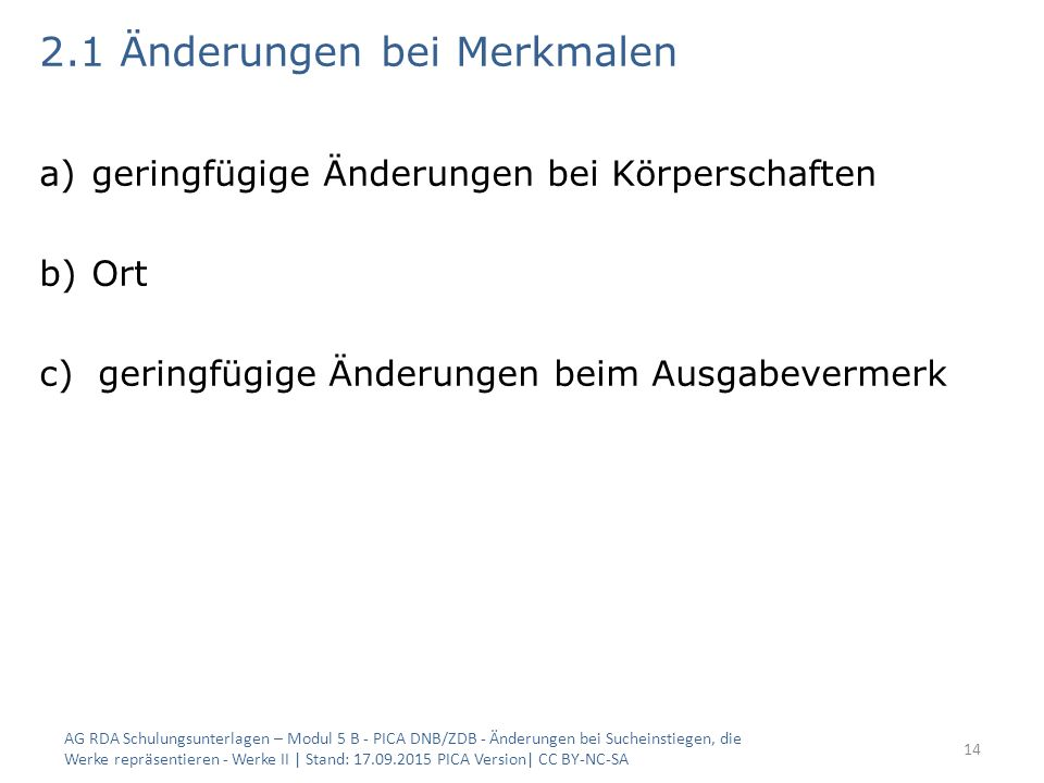 2.1 Änderungen bei Merkmalen a)geringfügige Änderungen bei Körperschaften b)Ort c) geringfügige Änderungen beim Ausgabevermerk AG RDA Schulungsunterla