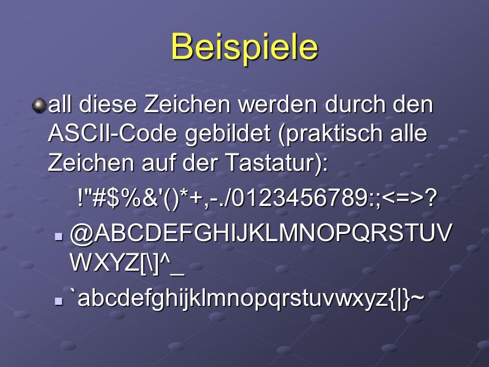 Beispiele all diese Zeichen werden durch den ASCII-Code gebildet (praktisch alle Zeichen auf der Tastatur): !