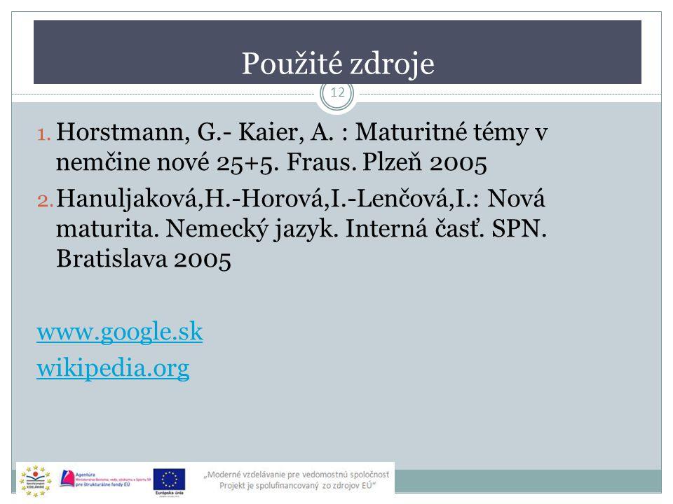 Použité zdroje 12 1. Horstmann, G.- Kaier, A. : Maturitné témy v nemčine nové 25+5. Fraus. Plzeň 2005 2. Hanuljaková,H.-Horová,I.-Lenčová,I.: Nová mat