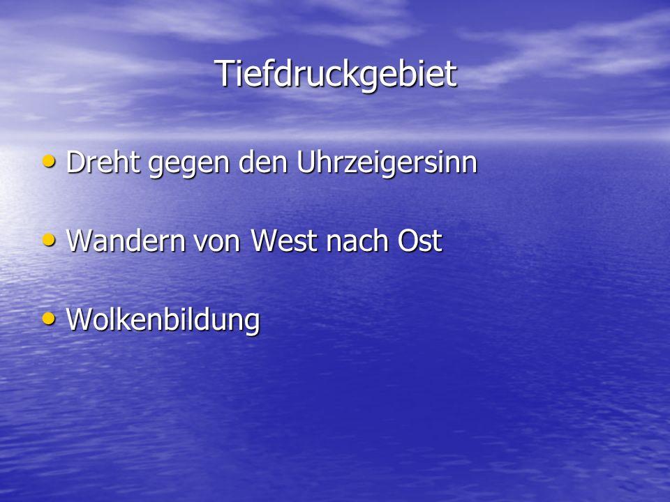 Tiefdruckgebiet Dreht gegen den Uhrzeigersinn Dreht gegen den Uhrzeigersinn Wandern von West nach Ost Wandern von West nach Ost Wolkenbildung Wolkenbi