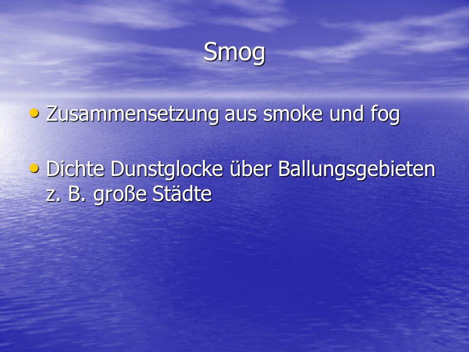 Smog Zusammensetzung aus smoke und fog Zusammensetzung aus smoke und fog Dichte Dunstglocke über Ballungsgebieten z. B. große Städte Dichte Dunstglock