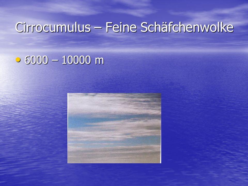 Cirrocumulus – Feine Schäfchenwolke 6000 – 10000 m 6000 – 10000 m