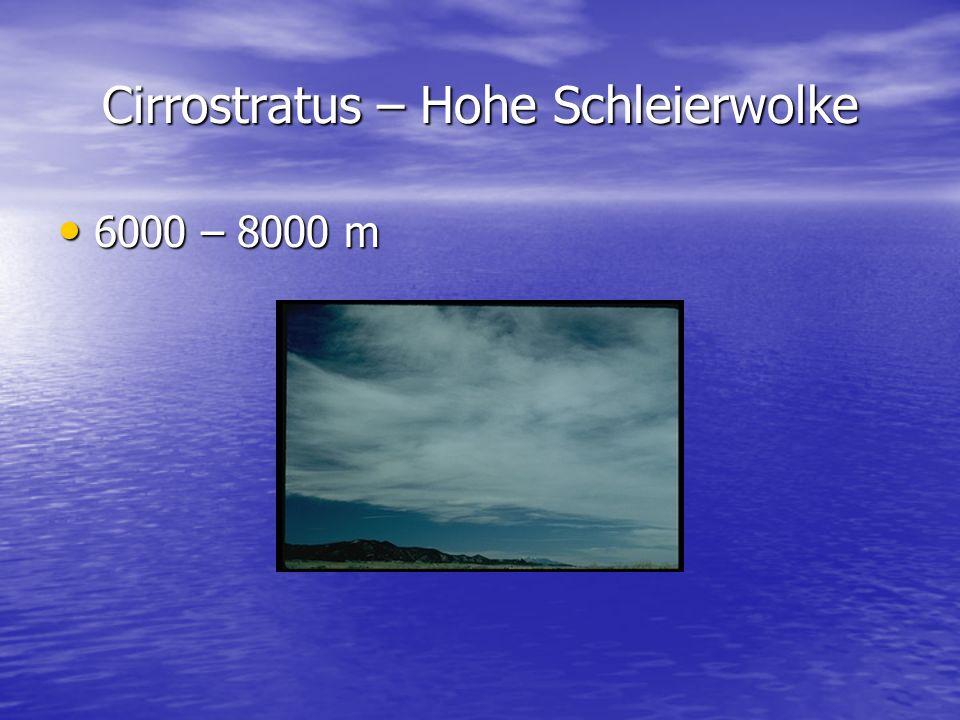 Cirrostratus – Hohe Schleierwolke 6000 – 8000 m 6000 – 8000 m