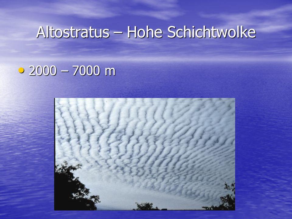Altostratus – Hohe Schichtwolke 2000 – 7000 m 2000 – 7000 m