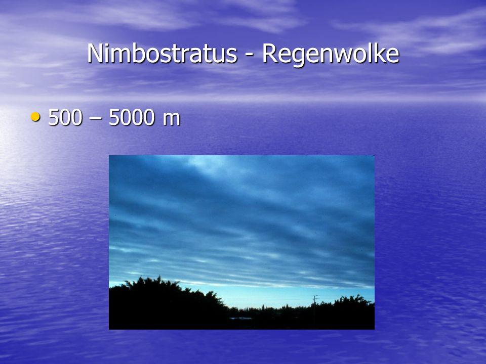 Nimbostratus - Regenwolke 500 – 5000 m 500 – 5000 m