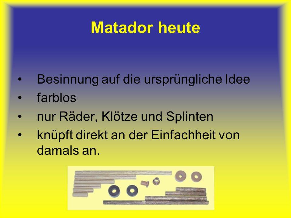 Matador heute Besinnung auf die ursprüngliche Idee farblos nur Räder, Klötze und Splinten knüpft direkt an der Einfachheit von damals an.