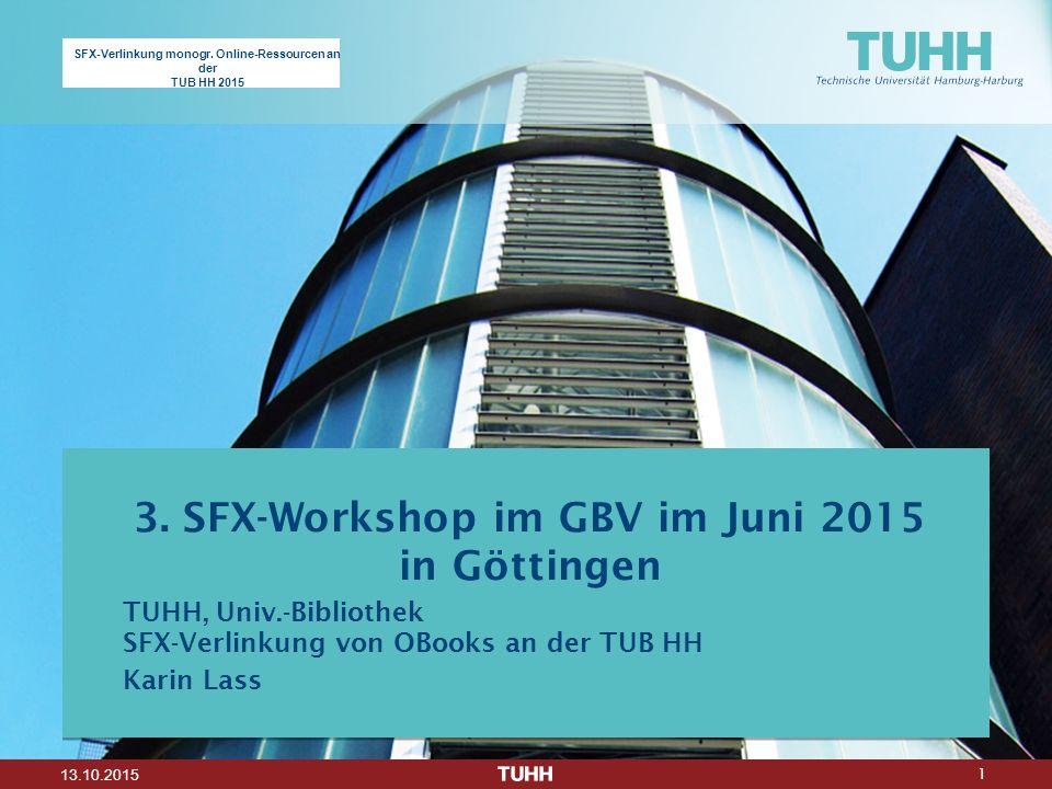 1 13.10.2015 3. SFX-Workshop im GBV im Juni 2015 in Göttingen TUHH, Univ.-Bibliothek SFX-Verlinkung von OBooks an der TUB HH Karin Lass SFX-Verlinkung