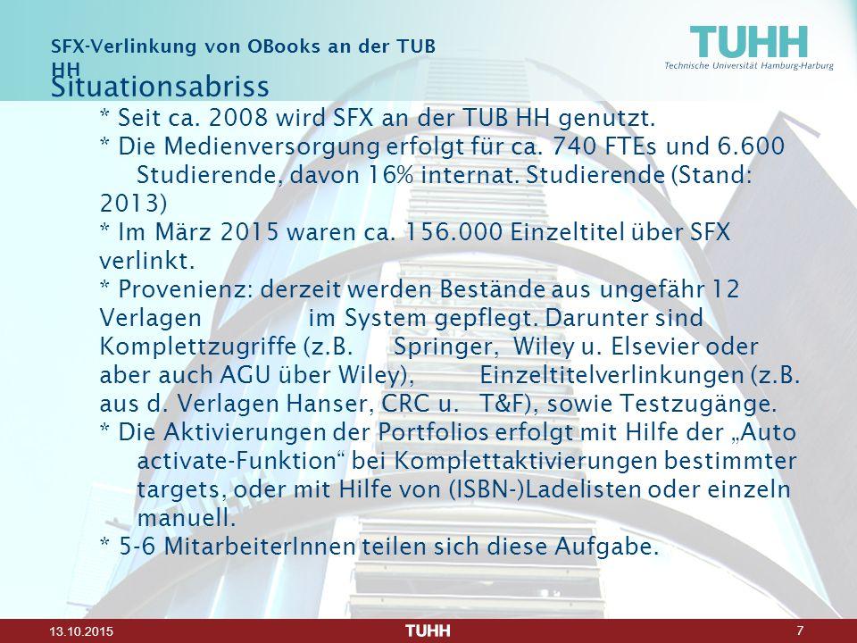 7 13.10.2015 Situationsabriss * Seit ca. 2008 wird SFX an der TUB HH genutzt. * Die Medienversorgung erfolgt für ca. 740 FTEs und 6.600 Studierende, d