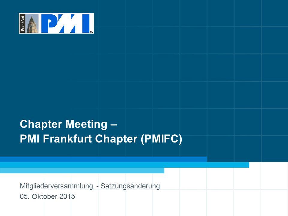 1 Chapter Meeting – PMI Frankfurt Chapter (PMIFC) Mitgliederversammlung - Satzungsänderung 05.