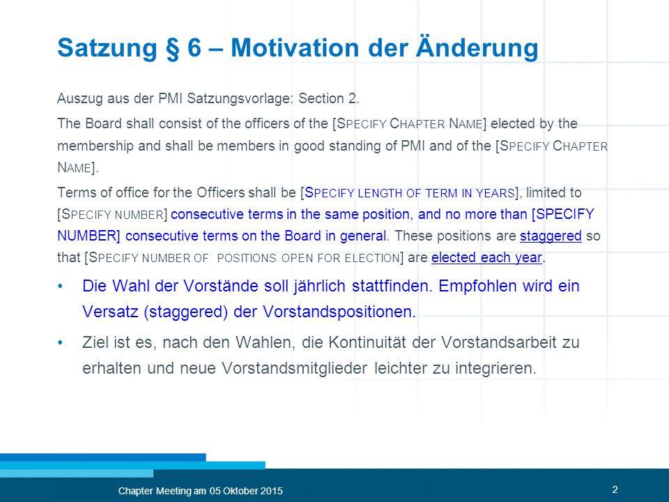 2 Satzung § 6 – Motivation der Änderung Auszug aus der PMI Satzungsvorlage: Section 2. The Board shall consist of the officers of the [S PECIFY C HAPT