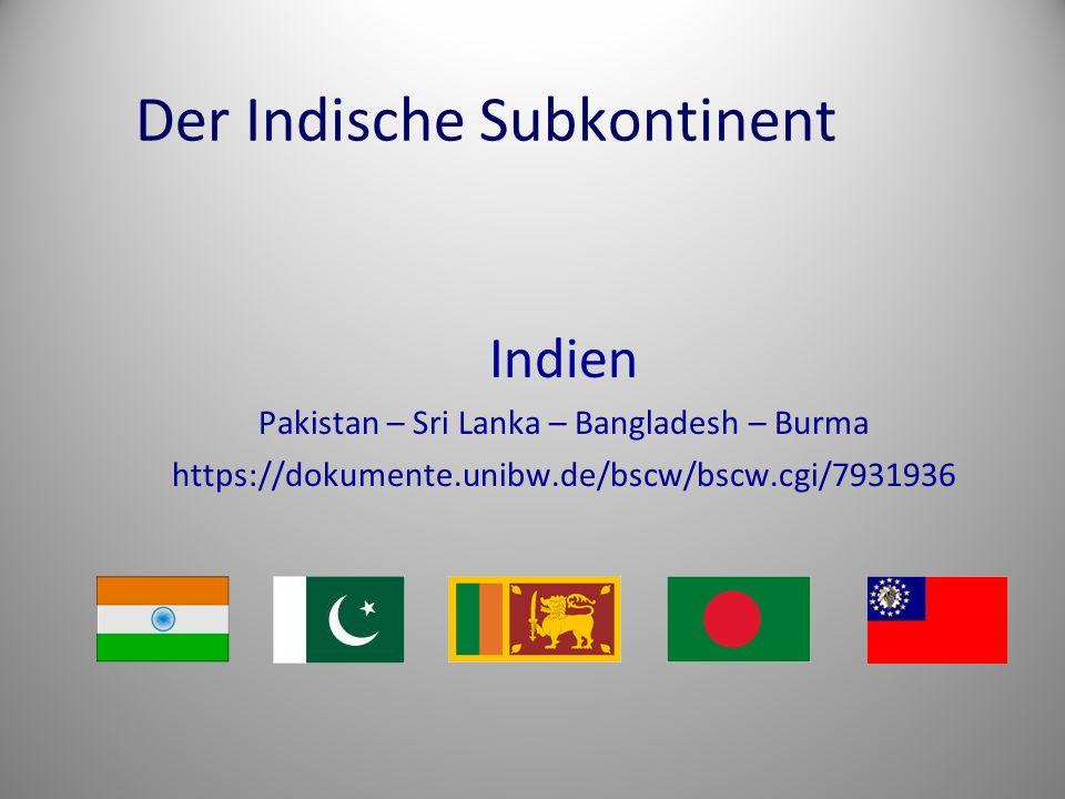 Der Indische Subkontinent Indien Pakistan – Sri Lanka – Bangladesh – Burma https://dokumente.unibw.de/bscw/bscw.cgi/7931936