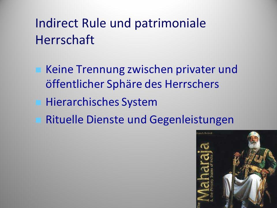 Indirect Rule und patrimoniale Herrschaft Keine Trennung zwischen privater und öffentlicher Sphäre des Herrschers Hierarchisches System Rituelle Dienste und Gegenleistungen