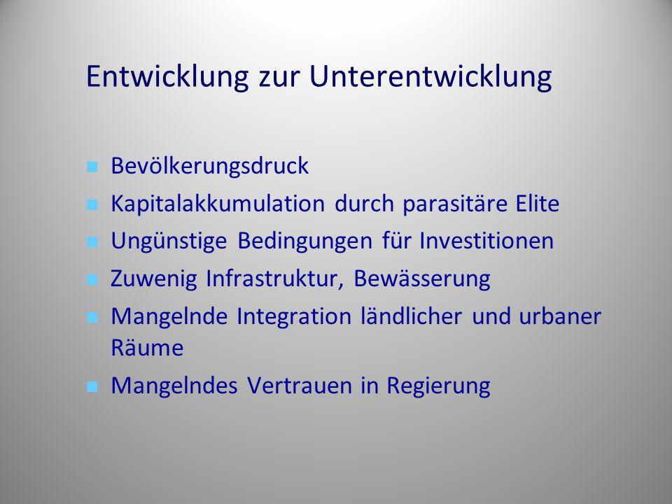 Entwicklung zur Unterentwicklung Bevölkerungsdruck Kapitalakkumulation durch parasitäre Elite Ungünstige Bedingungen für Investitionen Zuwenig Infrast