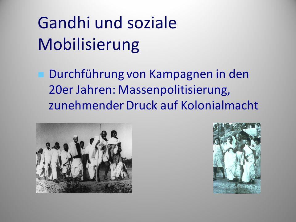 Gandhi und soziale Mobilisierung Durchführung von Kampagnen in den 20er Jahren: Massenpolitisierung, zunehmender Druck auf Kolonialmacht