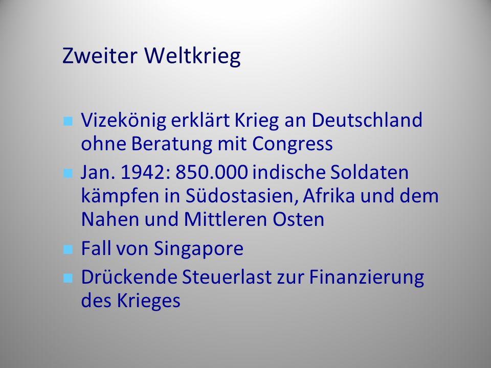 Zweiter Weltkrieg Vizekönig erklärt Krieg an Deutschland ohne Beratung mit Congress Jan. 1942: 850.000 indische Soldaten kämpfen in Südostasien, Afrik