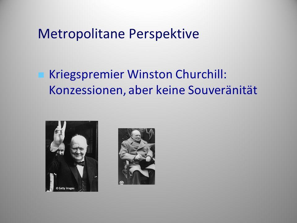 Metropolitane Perspektive Kriegspremier Winston Churchill: Konzessionen, aber keine Souveränität