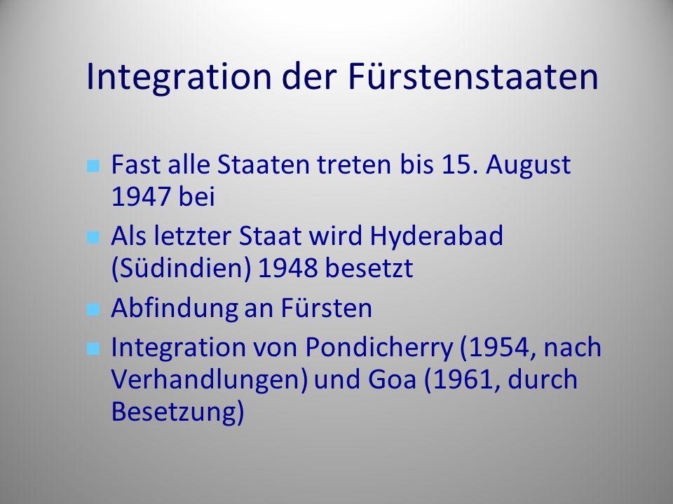 Integration der Fürstenstaaten Fast alle Staaten treten bis 15.