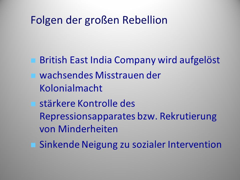 Folgen der großen Rebellion British East India Company wird aufgelöst wachsendes Misstrauen der Kolonialmacht stärkere Kontrolle des Repressionsapparates bzw.