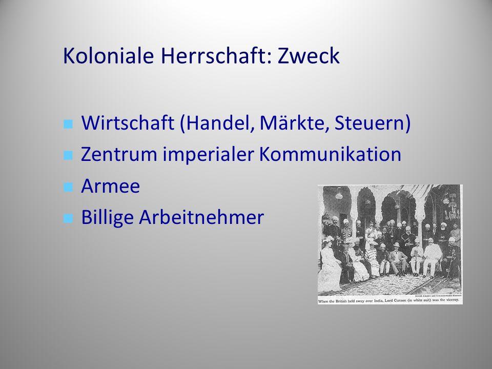 Koloniale Herrschaft: Zweck Wirtschaft (Handel, Märkte, Steuern) Zentrum imperialer Kommunikation Armee Billige Arbeitnehmer