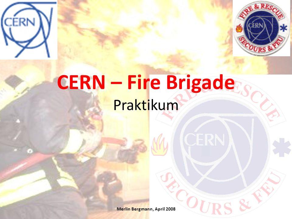 CERN – Fire Brigade Praktikum Merlin Bergmann, April 2008