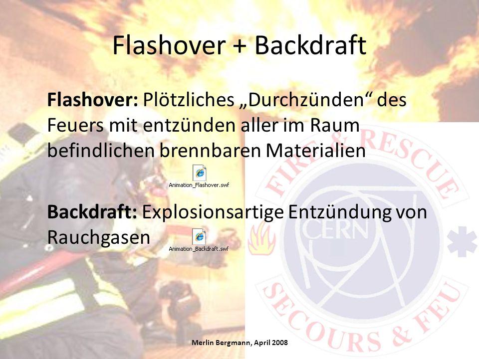 """Flashover + Backdraft Merlin Bergmann, April 2008 Flashover: Plötzliches """"Durchzünden"""" des Feuers mit entzünden aller im Raum befindlichen brennbaren"""