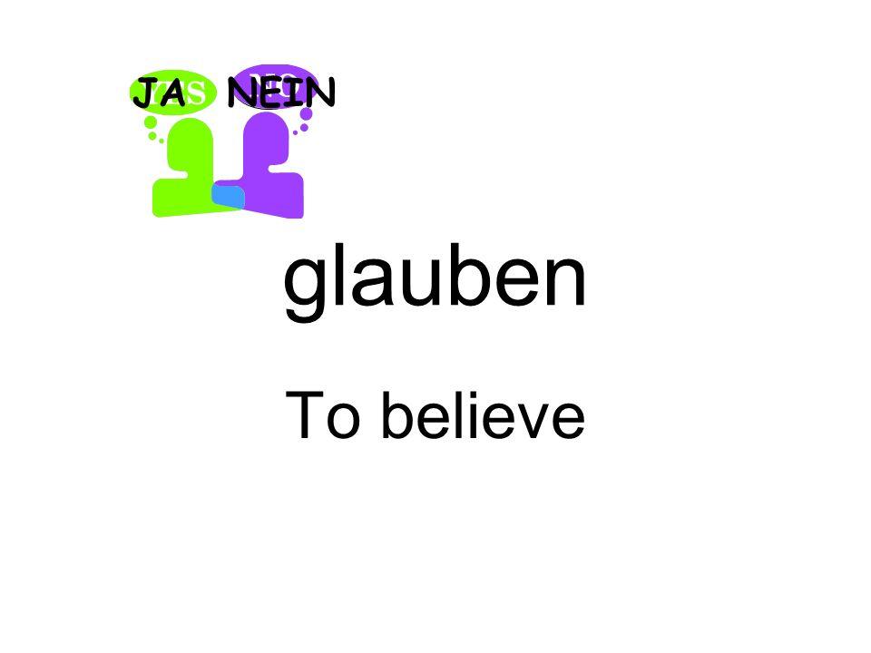 glauben To believe JANEIN