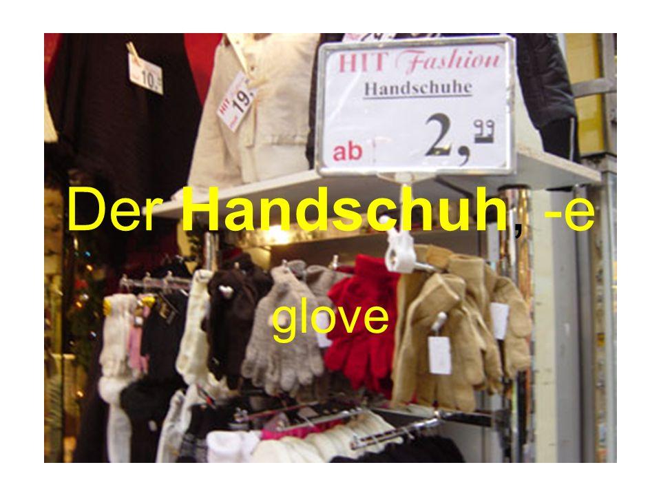 Der Handschuh, -e glove