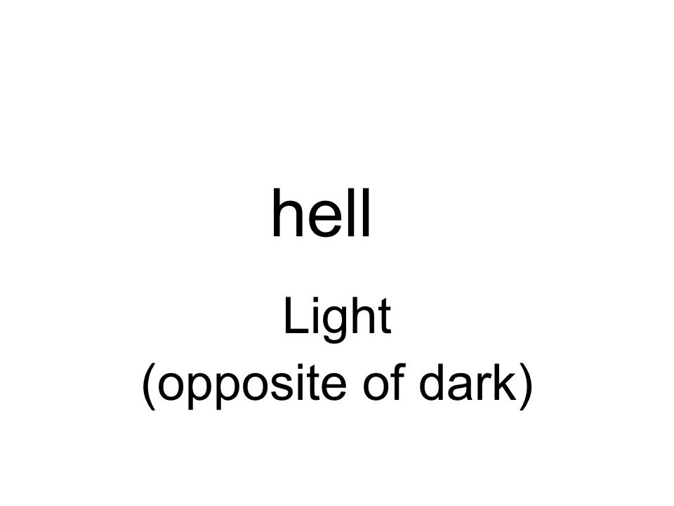 hell Light (opposite of dark)