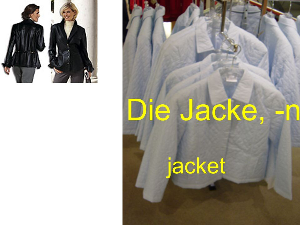 Die Jacke, -n jacket